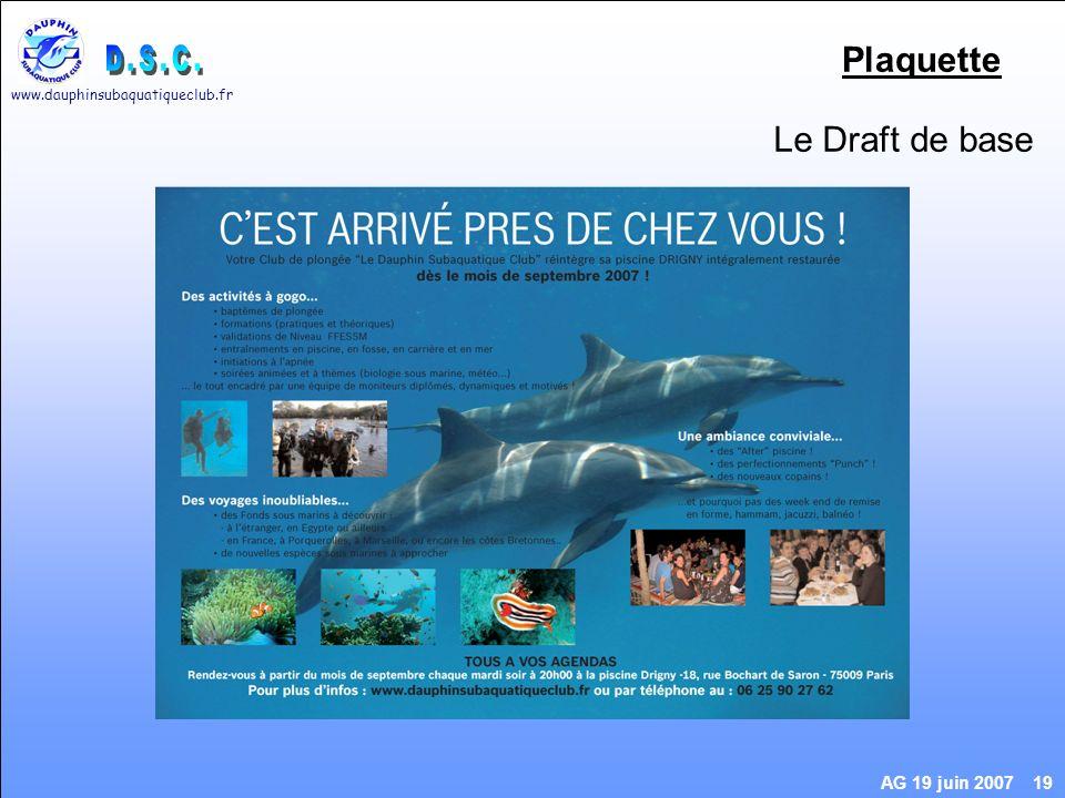 www.dauphinsubaquatiqueclub.fr AG 19 juin 2007 19 Plaquette Le Draft de base