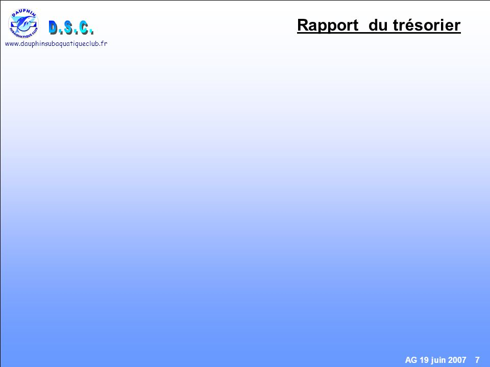 www.dauphinsubaquatiqueclub.fr AG 19 juin 2007 18 Site Internet Pensez à voter http://www.dauphinsubaquatiqueclub.fr/sondage/logo.php