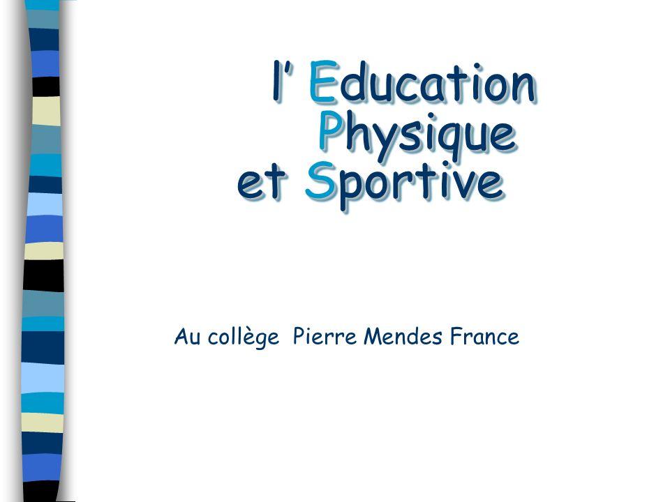 l Education Physique et Sportive l Education Physique et Sportive Au collège Pierre Mendes France