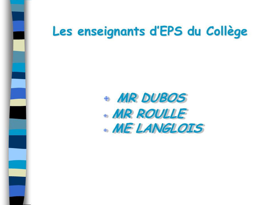 Les enseignants dEPS du Collège MR DUBOS MR DUBOS MR ROULLE MR ROULLE ME LANGLOIS ME LANGLOIS MR DUBOS MR DUBOS MR ROULLE MR ROULLE ME LANGLOIS ME LAN