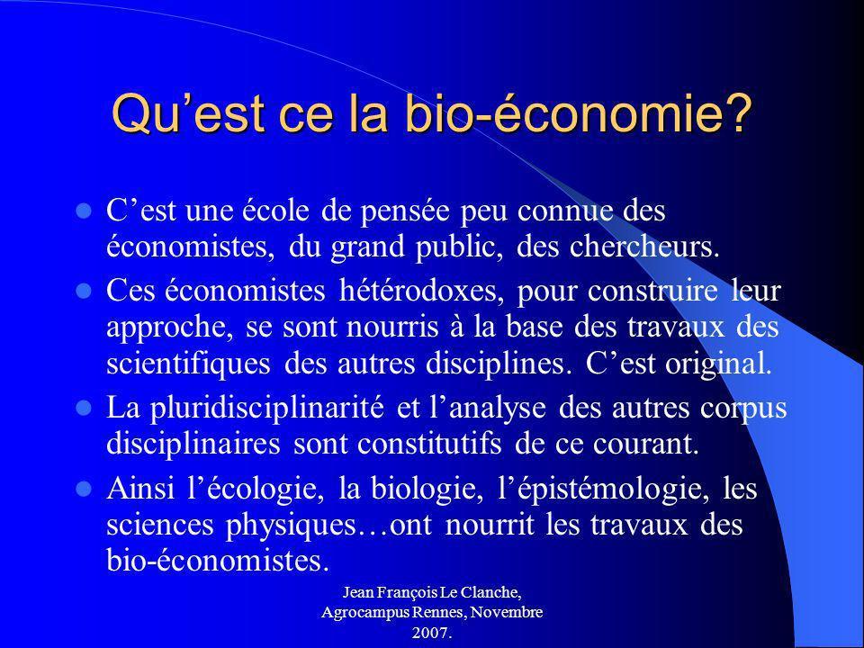 Jean François Le Clanche, Agrocampus Rennes, Novembre 2007. Quest ce la bio-économie? Cest une école de pensée peu connue des économistes, du grand pu