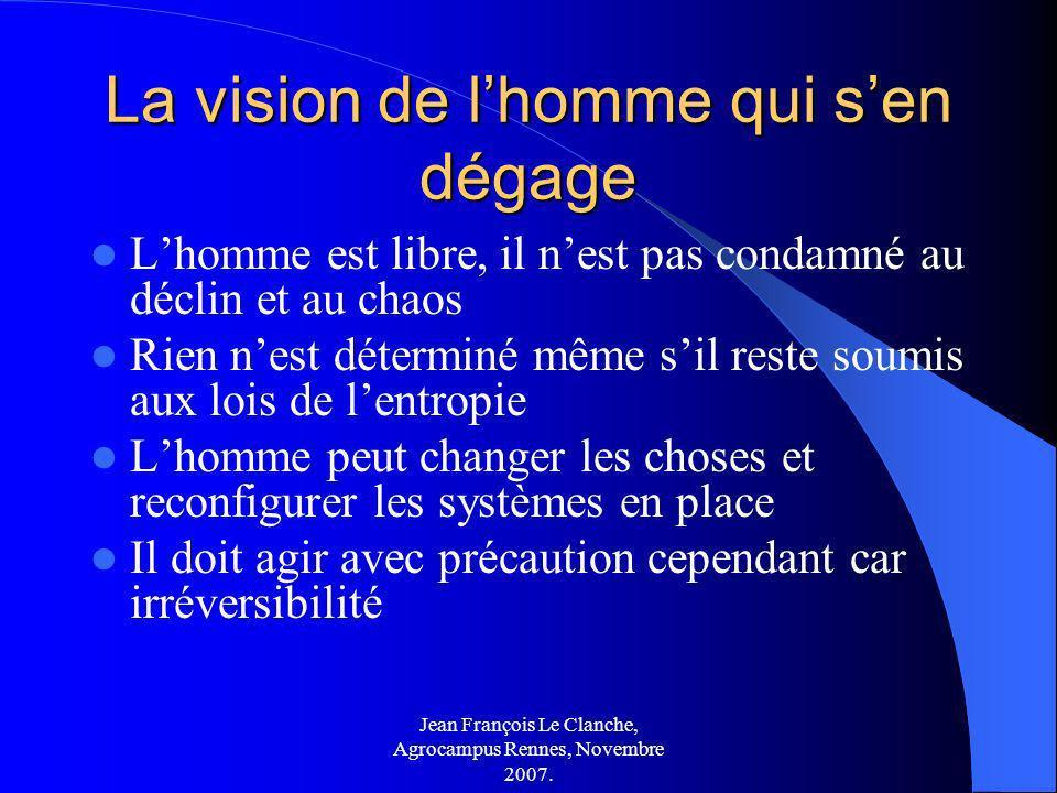 Jean François Le Clanche, Agrocampus Rennes, Novembre 2007. La vision de lhomme qui sen dégage Lhomme est libre, il nest pas condamné au déclin et au