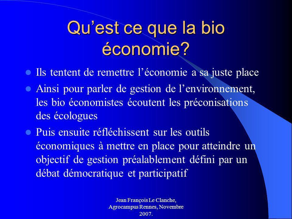 Jean François Le Clanche, Agrocampus Rennes, Novembre 2007. Quest ce que la bio économie? Ils tentent de remettre léconomie a sa juste place Ainsi pou
