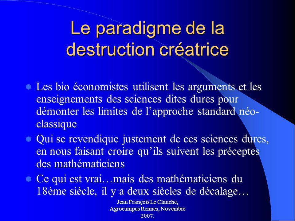 Jean François Le Clanche, Agrocampus Rennes, Novembre 2007. Le paradigme de la destruction créatrice Les bio économistes utilisent les arguments et le