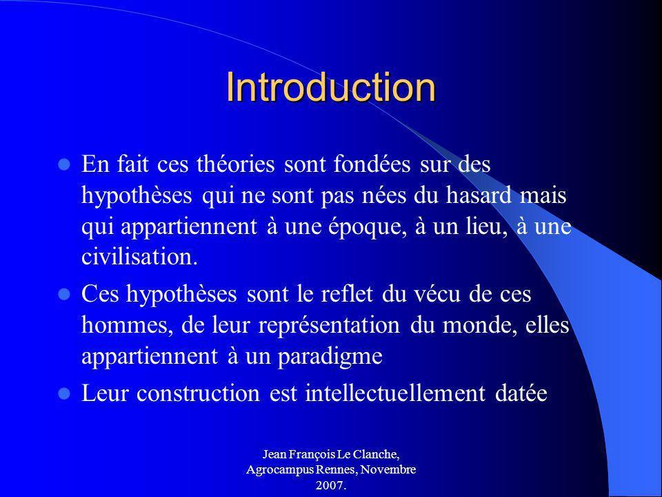 Jean François Le Clanche, Agrocampus Rennes, Novembre 2007. Introduction En fait ces théories sont fondées sur des hypothèses qui ne sont pas nées du