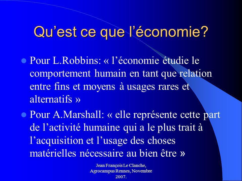 Jean François Le Clanche, Agrocampus Rennes, Novembre 2007. Quest ce que léconomie? Pour L.Robbins: « léconomie étudie le comportement humain en tant