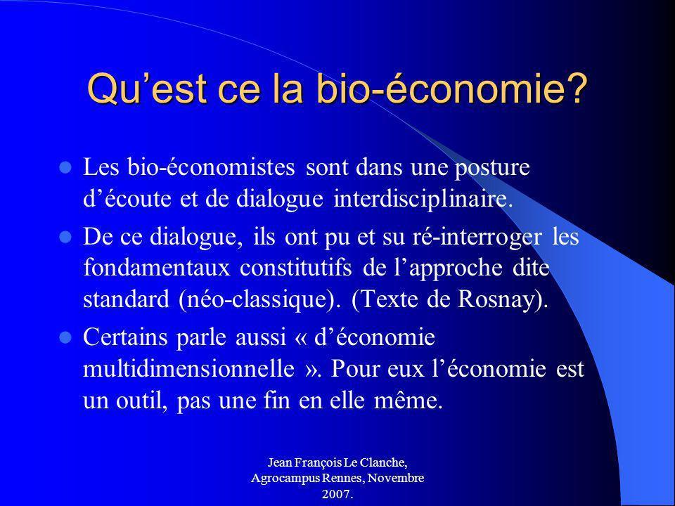 Jean François Le Clanche, Agrocampus Rennes, Novembre 2007. Quest ce la bio-économie? Les bio-économistes sont dans une posture découte et de dialogue