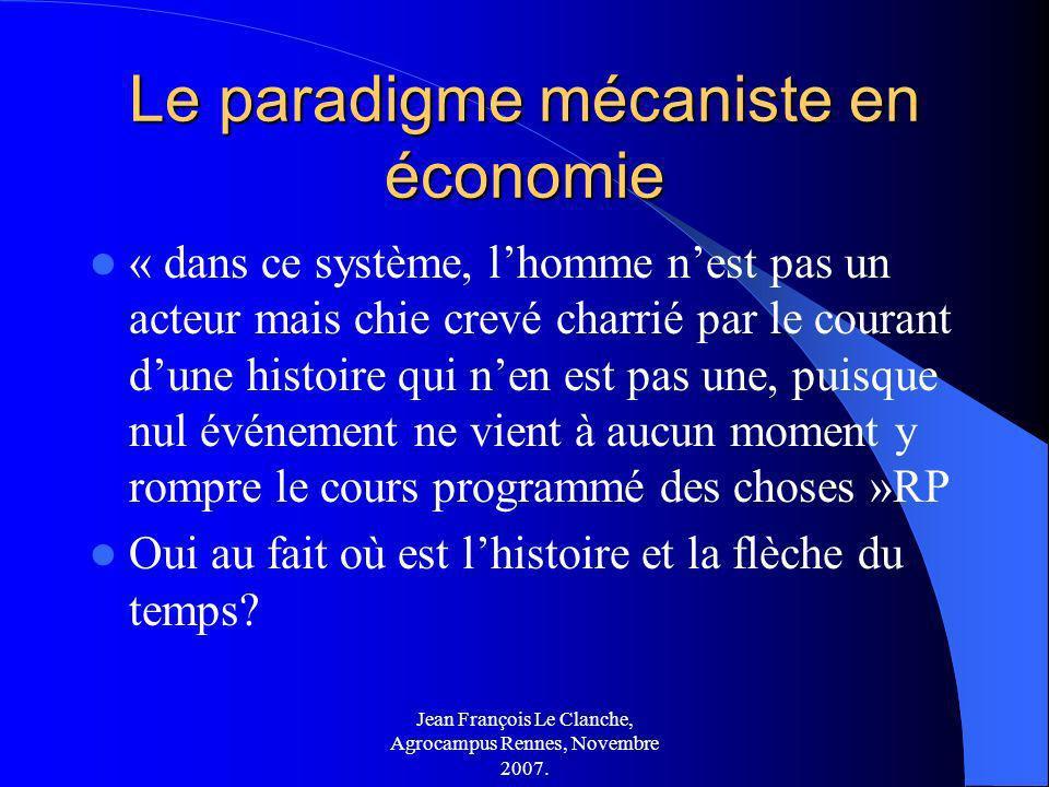 Jean François Le Clanche, Agrocampus Rennes, Novembre 2007. Le paradigme mécaniste en économie « dans ce système, lhomme nest pas un acteur mais chie
