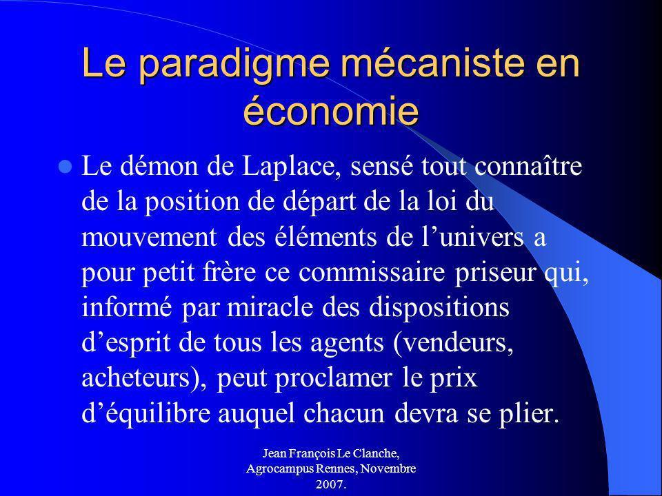 Jean François Le Clanche, Agrocampus Rennes, Novembre 2007. Le paradigme mécaniste en économie Le démon de Laplace, sensé tout connaître de la positio