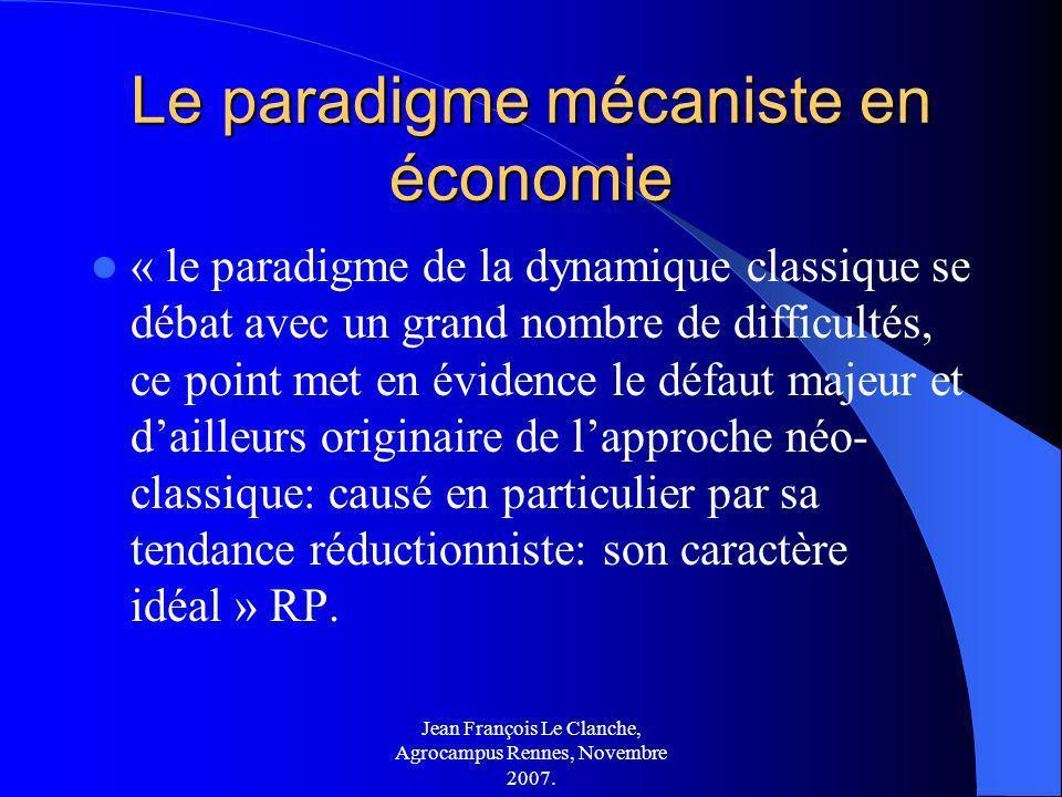 Jean François Le Clanche, Agrocampus Rennes, Novembre 2007. Le paradigme mécaniste en économie « le paradigme de la dynamique classique se débat avec