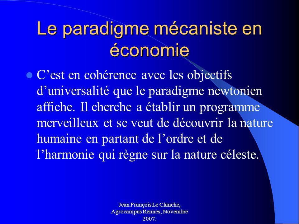 Jean François Le Clanche, Agrocampus Rennes, Novembre 2007. Le paradigme mécaniste en économie Cest en cohérence avec les objectifs duniversalité que
