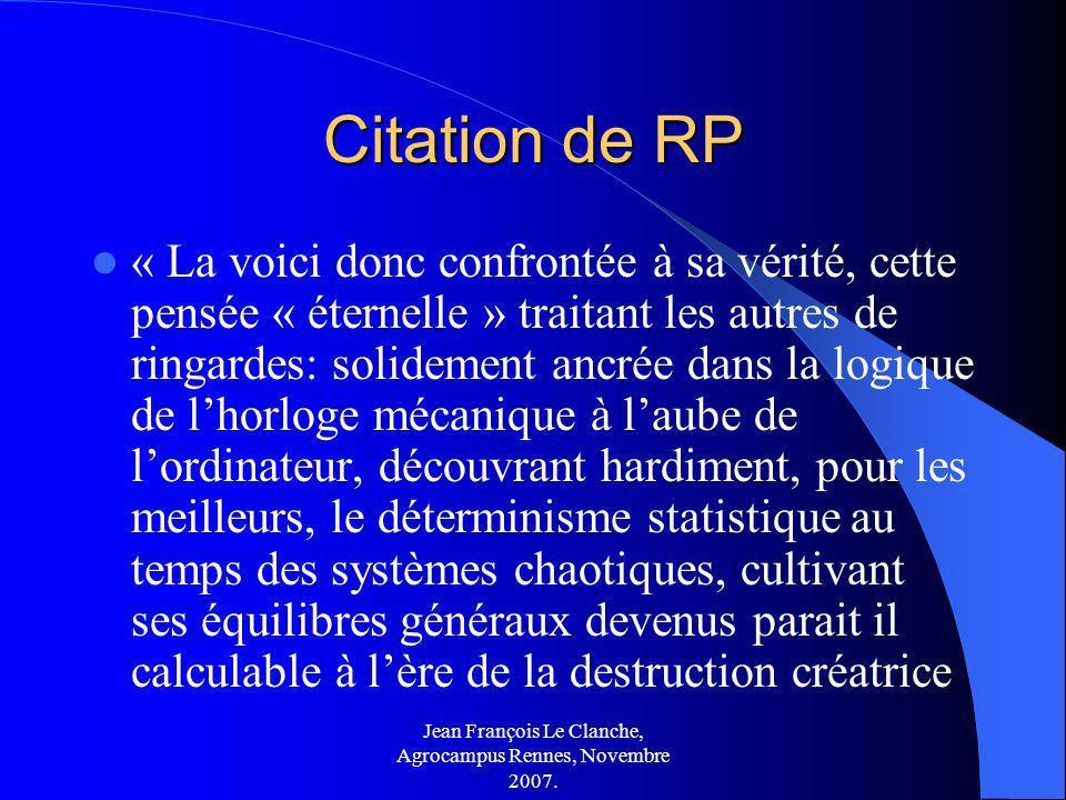 Jean François Le Clanche, Agrocampus Rennes, Novembre 2007. Citation de RP « La voici donc confrontée à sa vérité, cette pensée « éternelle » traitant