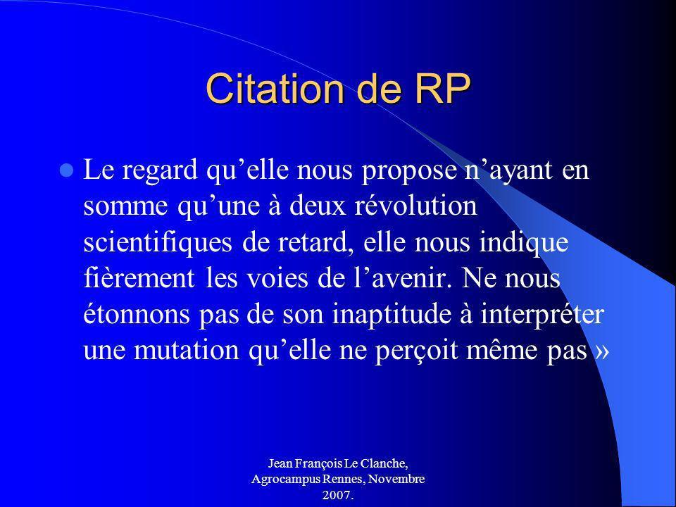 Jean François Le Clanche, Agrocampus Rennes, Novembre 2007. Citation de RP Le regard quelle nous propose nayant en somme quune à deux révolution scien