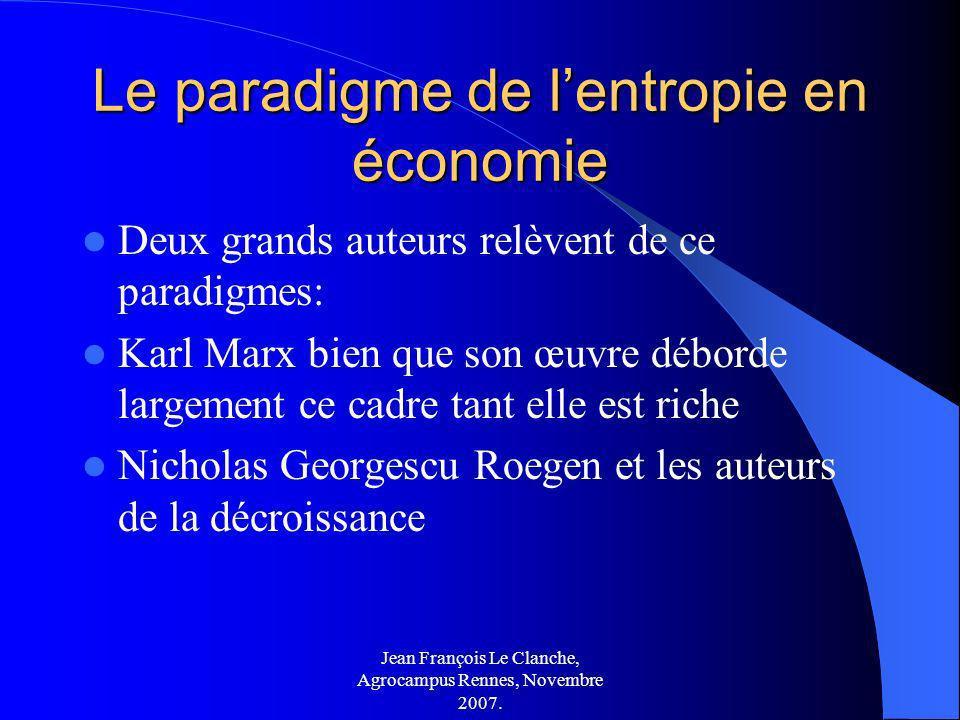 Jean François Le Clanche, Agrocampus Rennes, Novembre 2007. Le paradigme de lentropie en économie Deux grands auteurs relèvent de ce paradigmes: Karl