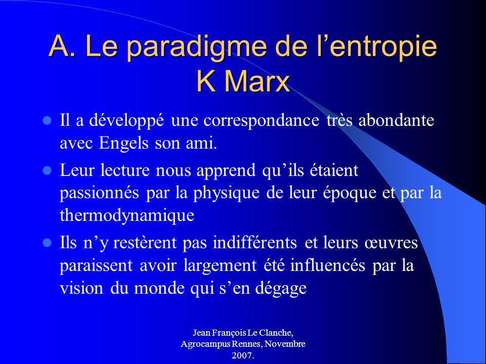 Jean François Le Clanche, Agrocampus Rennes, Novembre 2007. A. Le paradigme de lentropie K Marx Il a développé une correspondance très abondante avec