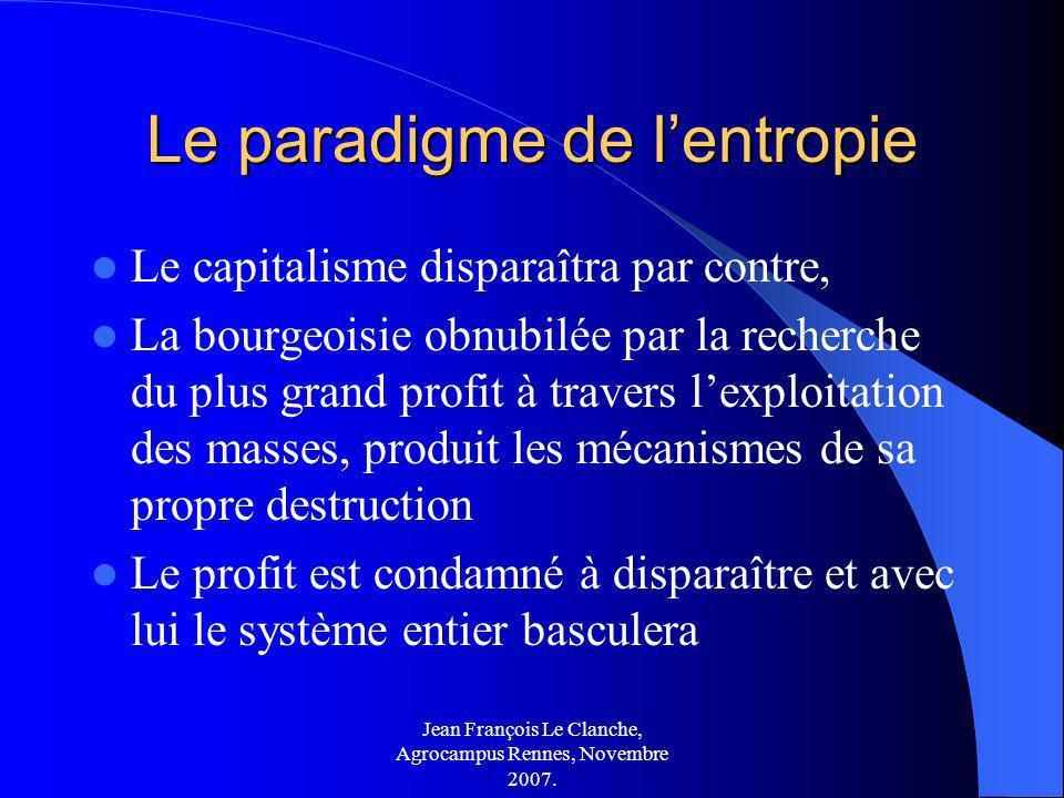 Jean François Le Clanche, Agrocampus Rennes, Novembre 2007. Le paradigme de lentropie Le capitalisme disparaîtra par contre, La bourgeoisie obnubilée