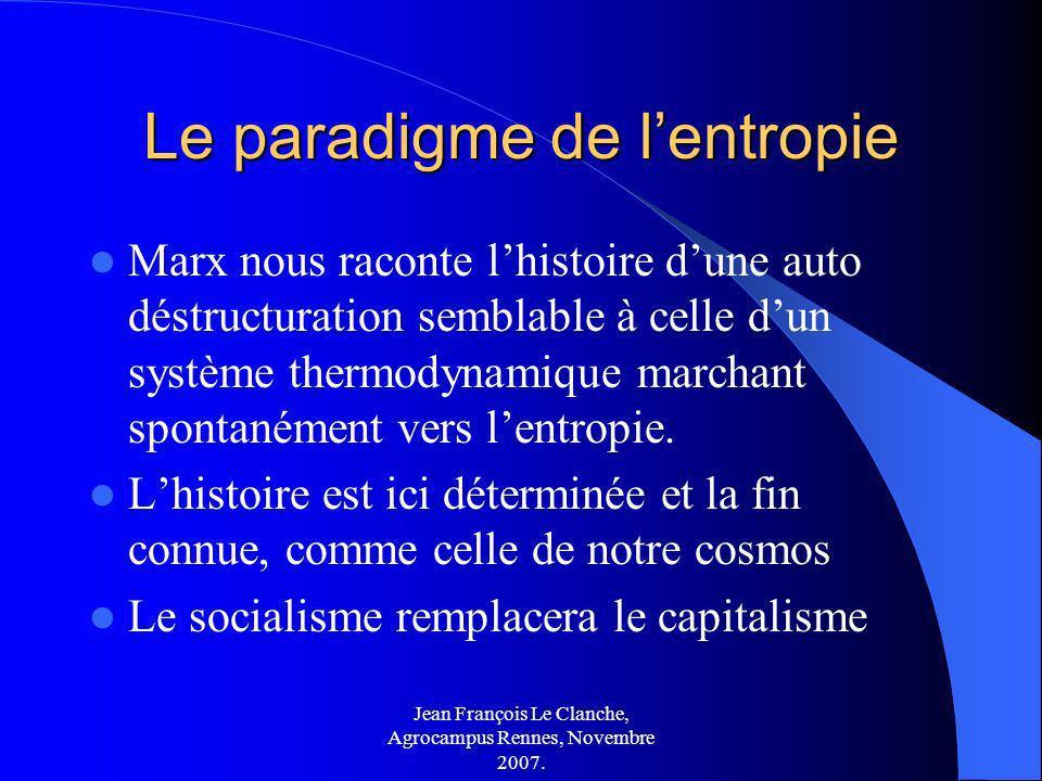 Jean François Le Clanche, Agrocampus Rennes, Novembre 2007. Le paradigme de lentropie Marx nous raconte lhistoire dune auto déstructuration semblable