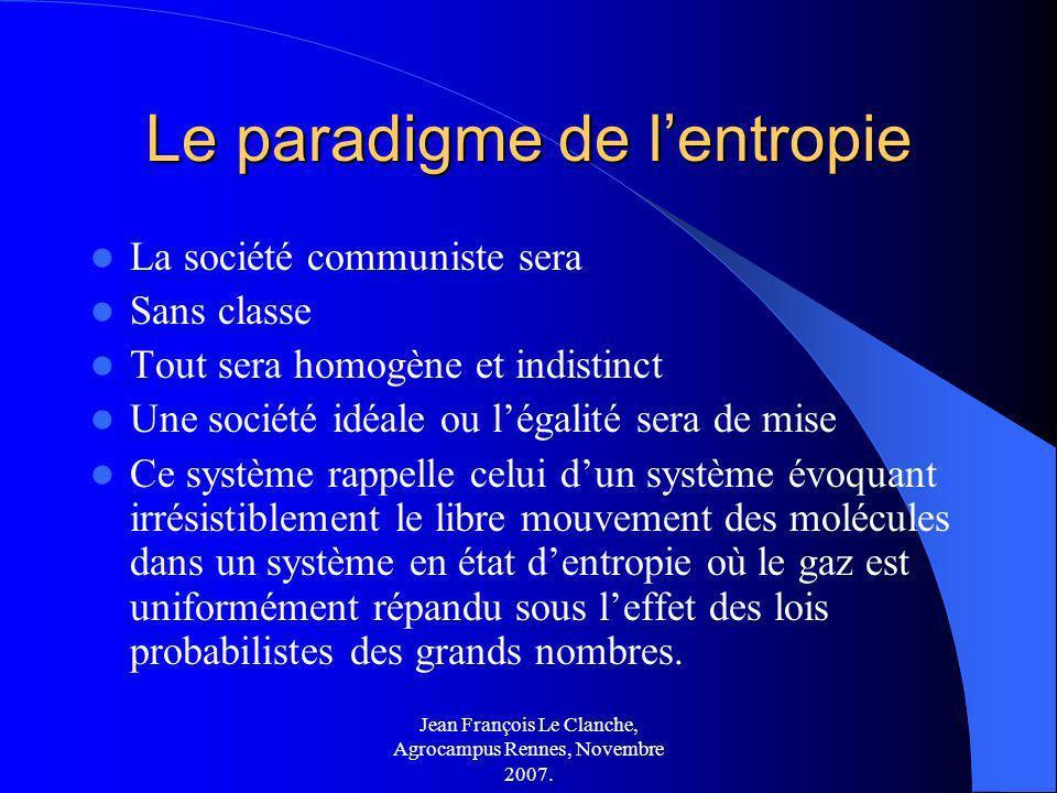 Jean François Le Clanche, Agrocampus Rennes, Novembre 2007. Le paradigme de lentropie La société communiste sera Sans classe Tout sera homogène et ind