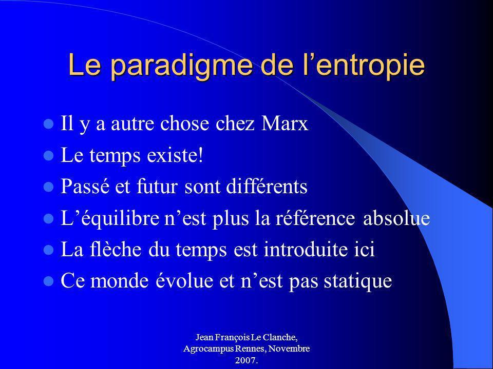 Jean François Le Clanche, Agrocampus Rennes, Novembre 2007. Le paradigme de lentropie Il y a autre chose chez Marx Le temps existe! Passé et futur son
