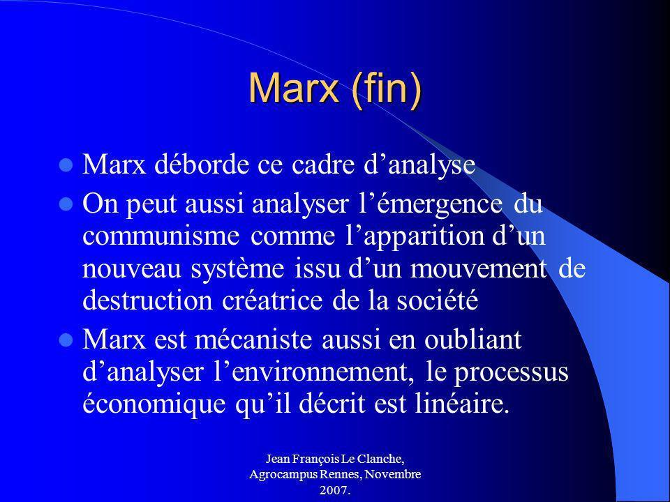 Jean François Le Clanche, Agrocampus Rennes, Novembre 2007. Marx (fin) Marx déborde ce cadre danalyse On peut aussi analyser lémergence du communisme