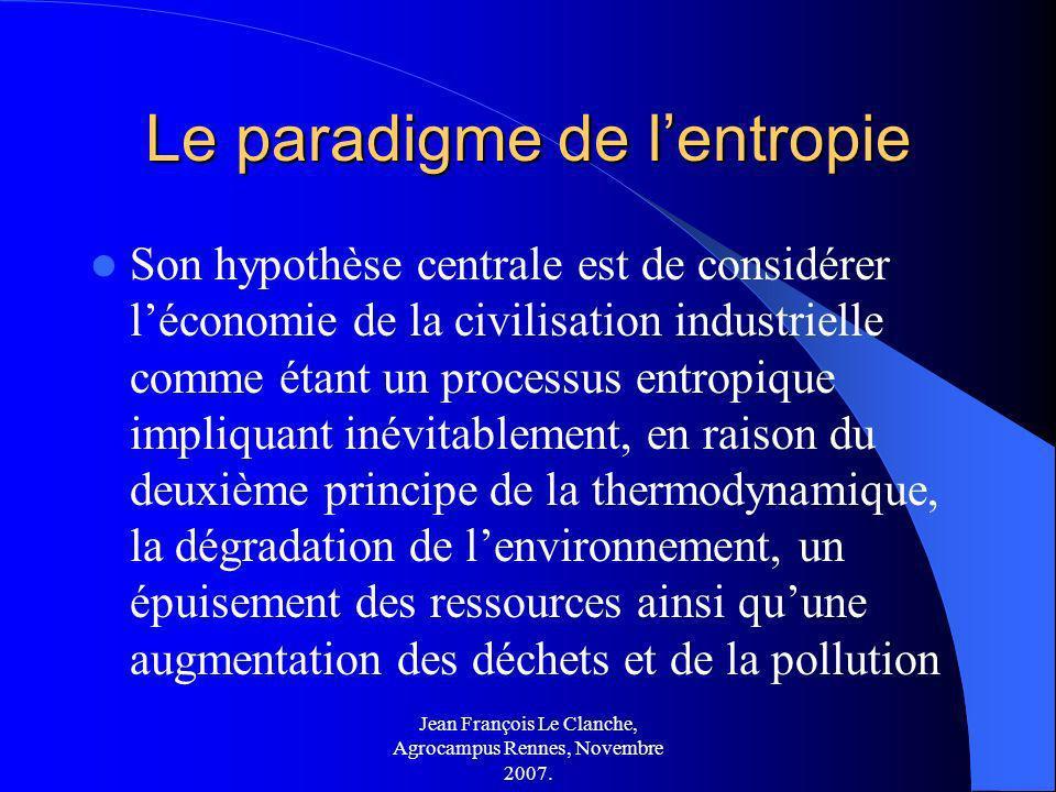 Jean François Le Clanche, Agrocampus Rennes, Novembre 2007. Le paradigme de lentropie Son hypothèse centrale est de considérer léconomie de la civilis
