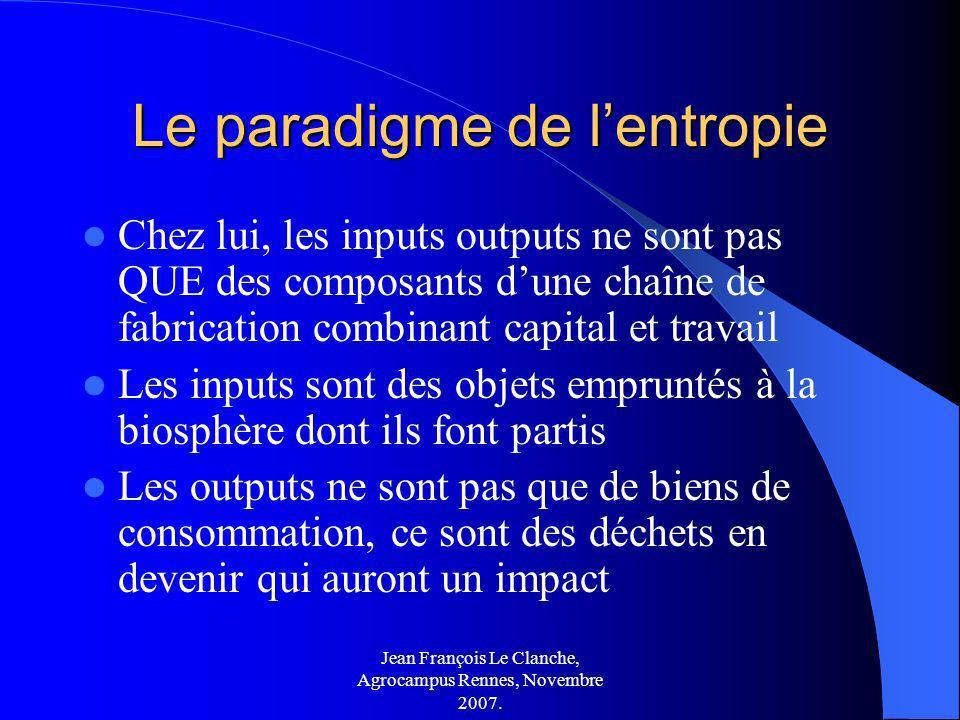 Jean François Le Clanche, Agrocampus Rennes, Novembre 2007. Le paradigme de lentropie Chez lui, les inputs outputs ne sont pas QUE des composants dune