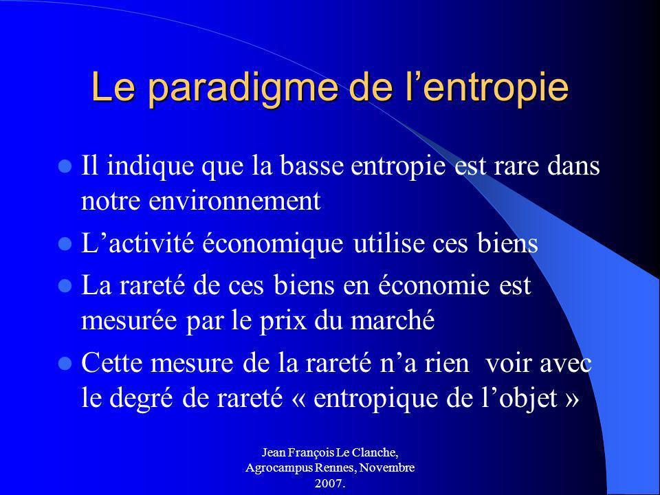 Jean François Le Clanche, Agrocampus Rennes, Novembre 2007. Le paradigme de lentropie Il indique que la basse entropie est rare dans notre environneme
