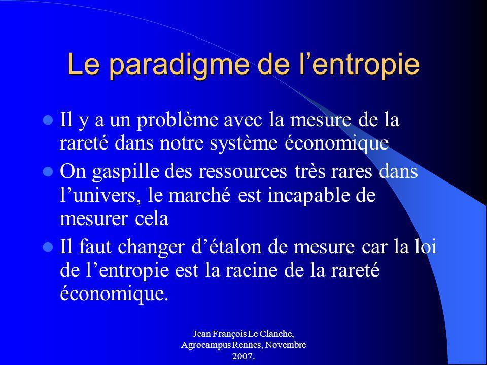 Jean François Le Clanche, Agrocampus Rennes, Novembre 2007. Le paradigme de lentropie Il y a un problème avec la mesure de la rareté dans notre systèm