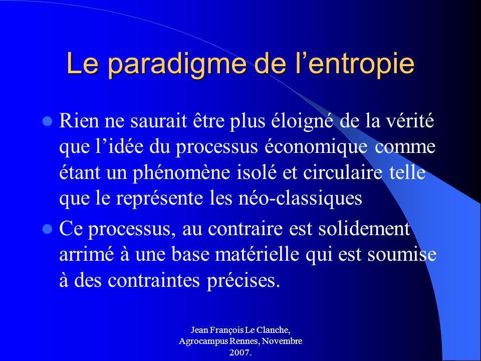 Jean François Le Clanche, Agrocampus Rennes, Novembre 2007. Le paradigme de lentropie Rien ne saurait être plus éloigné de la vérité que lidée du proc
