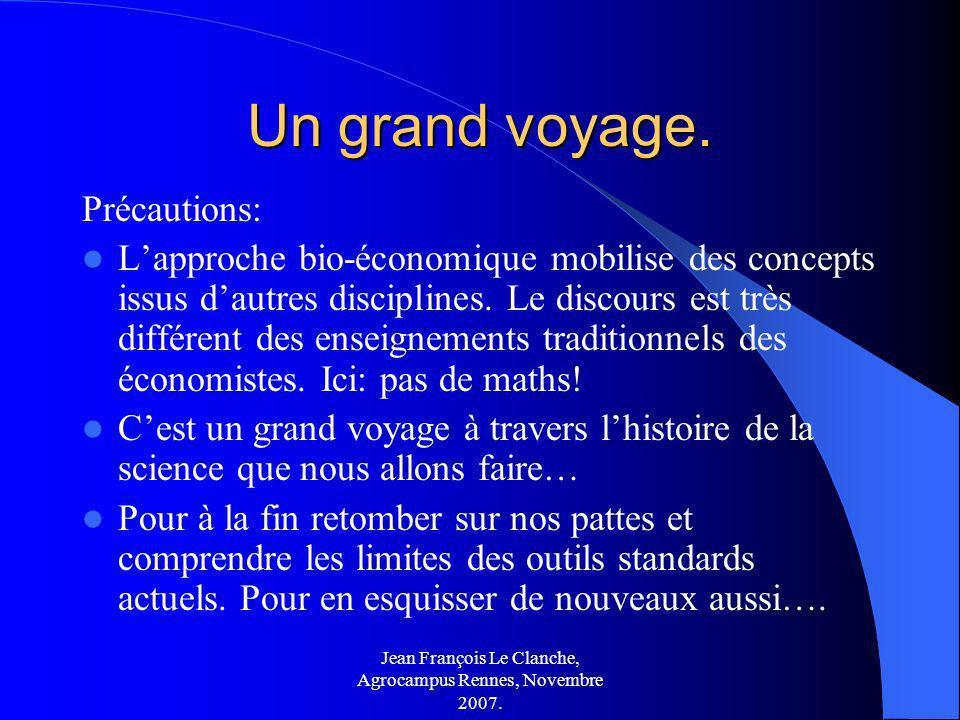 Jean François Le Clanche, Agrocampus Rennes, Novembre 2007. Un grand voyage. Précautions: Lapproche bio-économique mobilise des concepts issus dautres