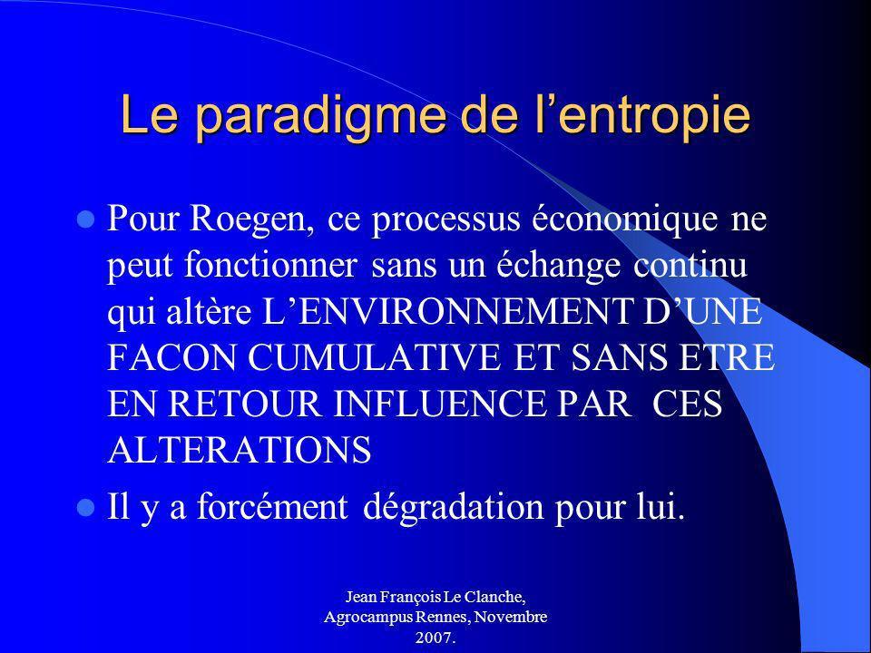Jean François Le Clanche, Agrocampus Rennes, Novembre 2007. Le paradigme de lentropie Pour Roegen, ce processus économique ne peut fonctionner sans un