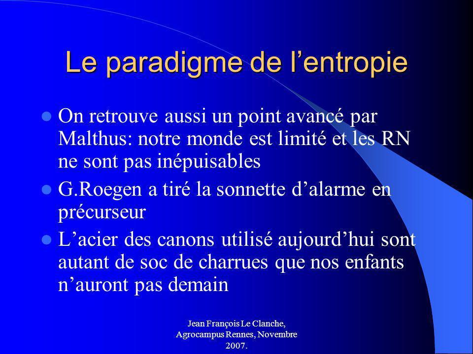 Jean François Le Clanche, Agrocampus Rennes, Novembre 2007. Le paradigme de lentropie On retrouve aussi un point avancé par Malthus: notre monde est l