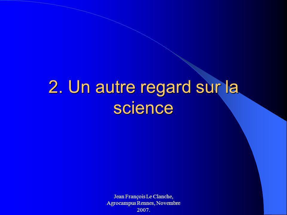 Jean François Le Clanche, Agrocampus Rennes, Novembre 2007. 2. Un autre regard sur la science
