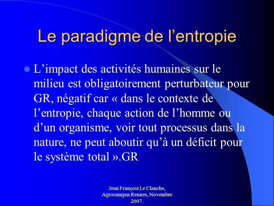 Jean François Le Clanche, Agrocampus Rennes, Novembre 2007. Le paradigme de lentropie Limpact des activités humaines sur le milieu est obligatoirement