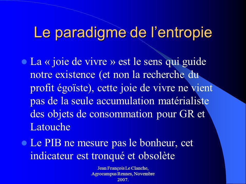 Jean François Le Clanche, Agrocampus Rennes, Novembre 2007. Le paradigme de lentropie La « joie de vivre » est le sens qui guide notre existence (et n