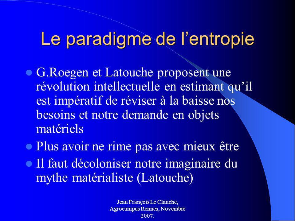 Jean François Le Clanche, Agrocampus Rennes, Novembre 2007. Le paradigme de lentropie G.Roegen et Latouche proposent une révolution intellectuelle en