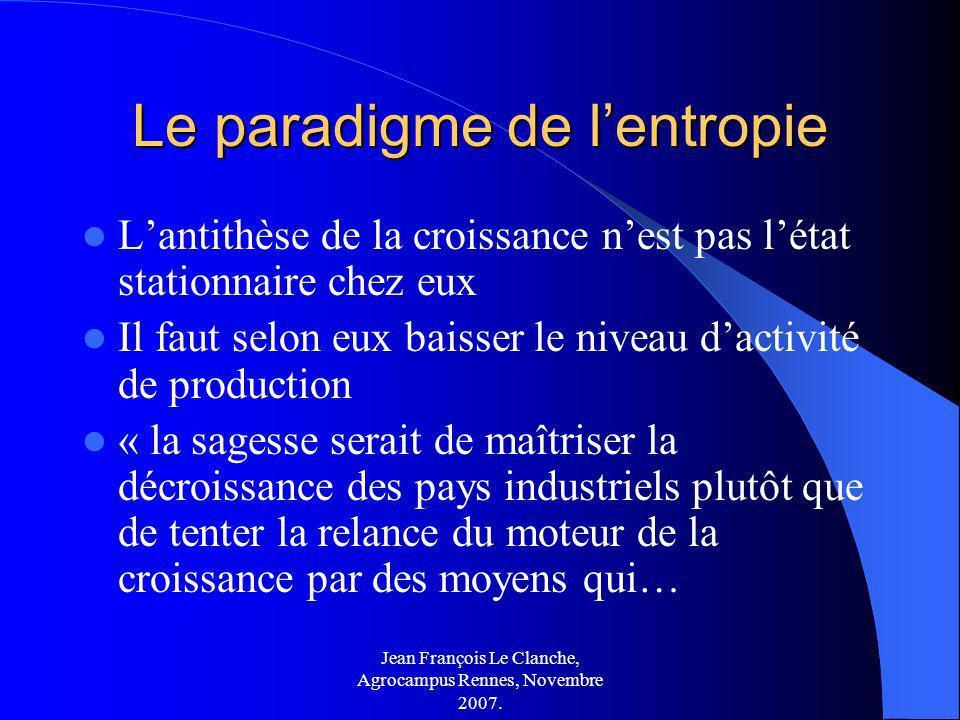 Jean François Le Clanche, Agrocampus Rennes, Novembre 2007. Le paradigme de lentropie Lantithèse de la croissance nest pas létat stationnaire chez eux