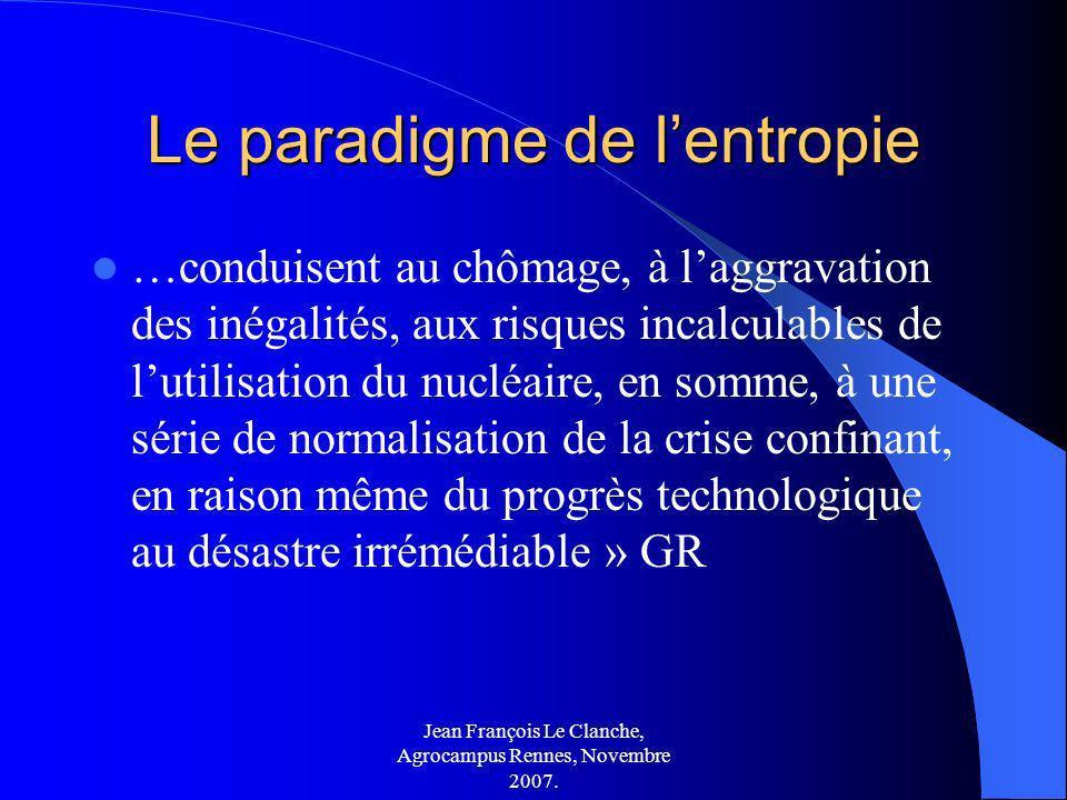 Jean François Le Clanche, Agrocampus Rennes, Novembre 2007. Le paradigme de lentropie …conduisent au chômage, à laggravation des inégalités, aux risqu