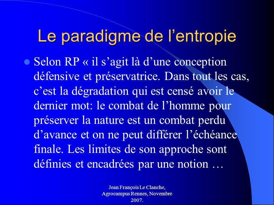Jean François Le Clanche, Agrocampus Rennes, Novembre 2007. Le paradigme de lentropie Selon RP « il sagit là dune conception défensive et préservatric