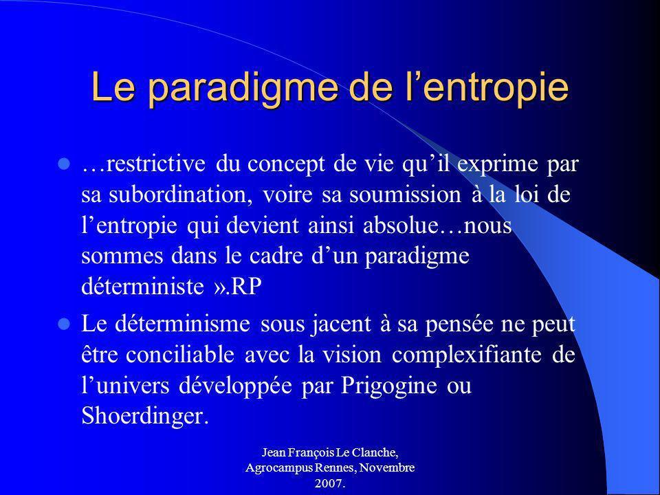 Jean François Le Clanche, Agrocampus Rennes, Novembre 2007. Le paradigme de lentropie …restrictive du concept de vie quil exprime par sa subordination