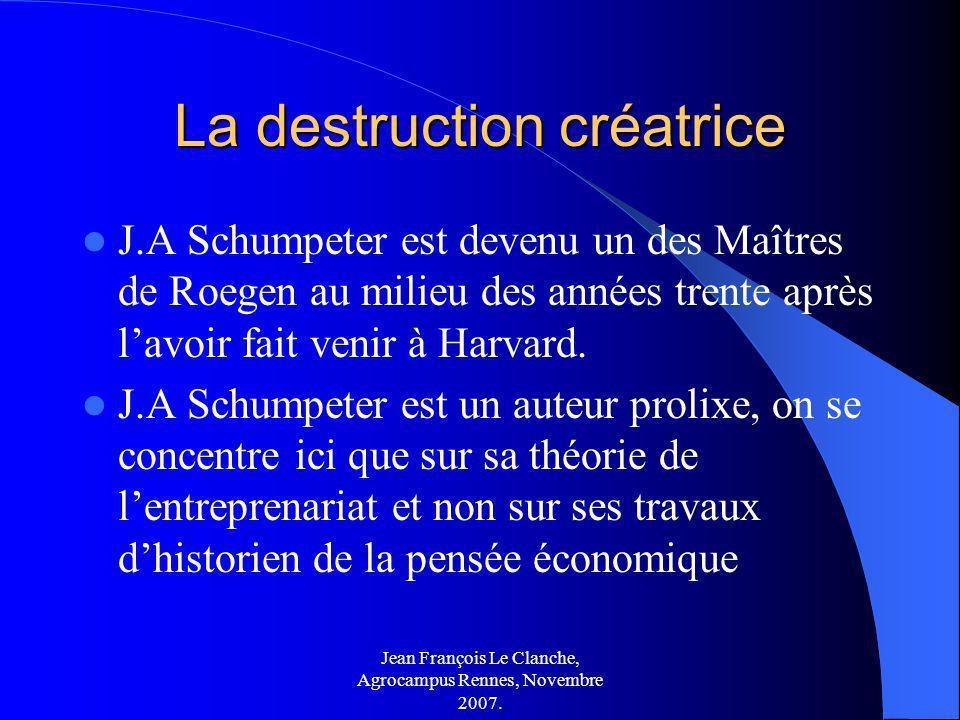 Jean François Le Clanche, Agrocampus Rennes, Novembre 2007. La destruction créatrice J.A Schumpeter est devenu un des Maîtres de Roegen au milieu des