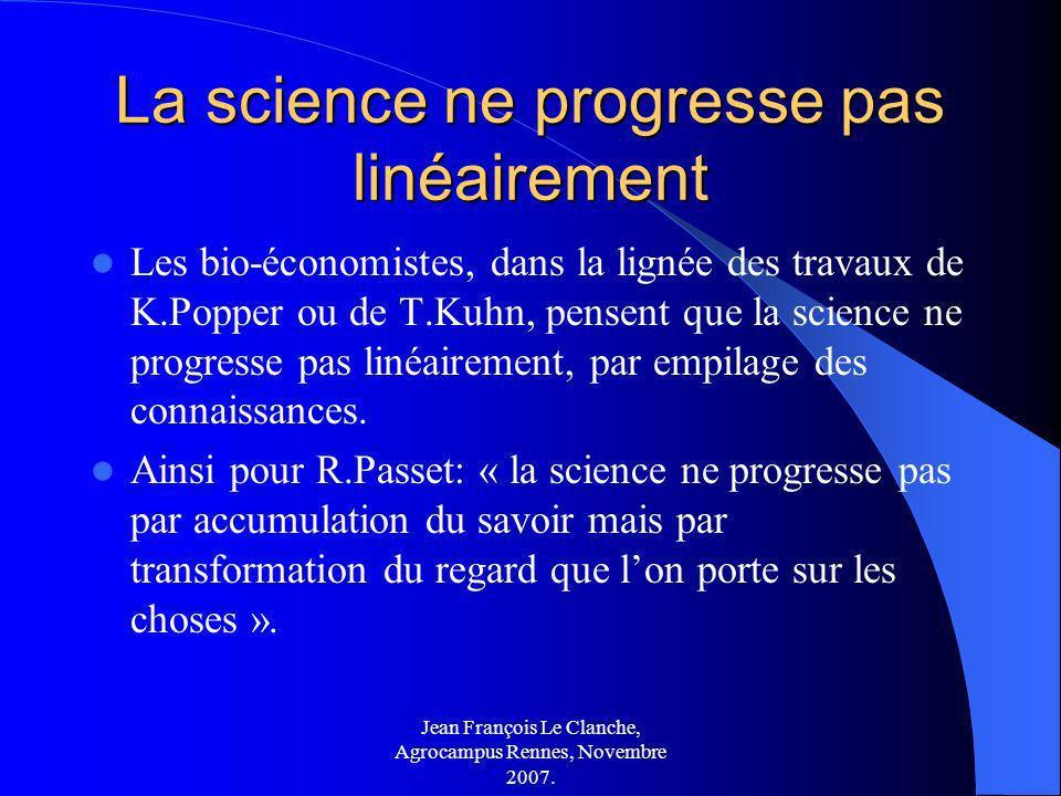 Jean François Le Clanche, Agrocampus Rennes, Novembre 2007. La science ne progresse pas linéairement Les bio-économistes, dans la lignée des travaux d