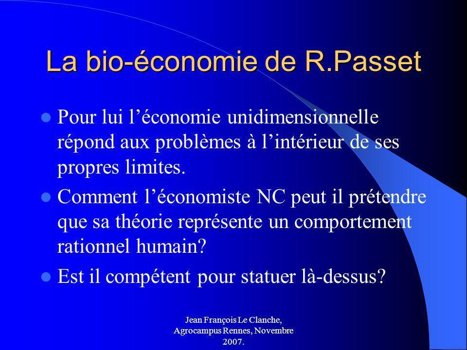 Jean François Le Clanche, Agrocampus Rennes, Novembre 2007. La bio-économie de R.Passet Pour lui léconomie unidimensionnelle répond aux problèmes à li