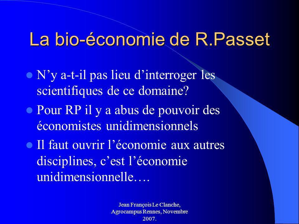 Jean François Le Clanche, Agrocampus Rennes, Novembre 2007. La bio-économie de R.Passet Ny a-t-il pas lieu dinterroger les scientifiques de ce domaine