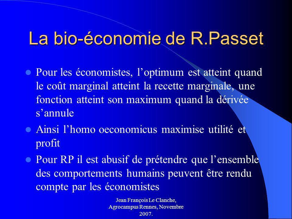 Jean François Le Clanche, Agrocampus Rennes, Novembre 2007. La bio-économie de R.Passet Pour les économistes, loptimum est atteint quand le coût margi