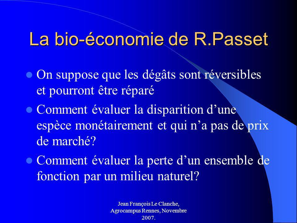 Jean François Le Clanche, Agrocampus Rennes, Novembre 2007. La bio-économie de R.Passet On suppose que les dégâts sont réversibles et pourront être ré
