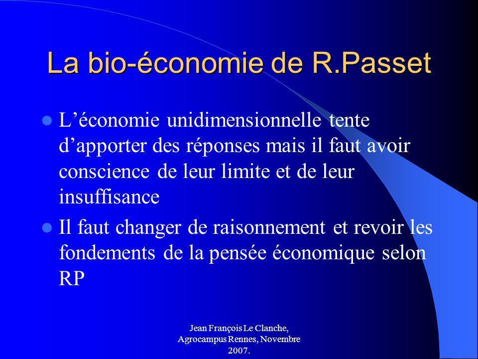 Jean François Le Clanche, Agrocampus Rennes, Novembre 2007. La bio-économie de R.Passet Léconomie unidimensionnelle tente dapporter des réponses mais