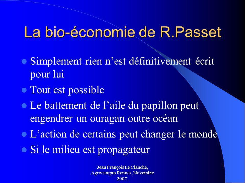 Jean François Le Clanche, Agrocampus Rennes, Novembre 2007. La bio-économie de R.Passet Simplement rien nest définitivement écrit pour lui Tout est po