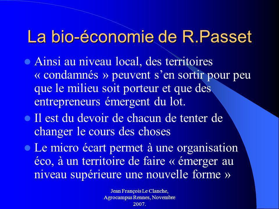 Jean François Le Clanche, Agrocampus Rennes, Novembre 2007. La bio-économie de R.Passet Ainsi au niveau local, des territoires « condamnés » peuvent s
