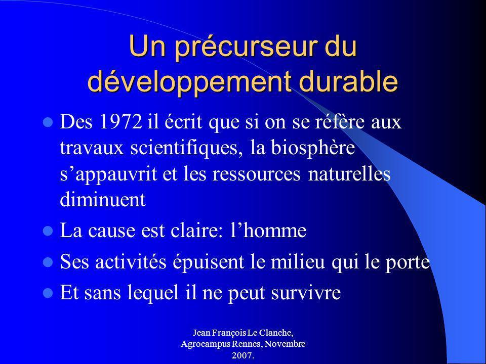 Jean François Le Clanche, Agrocampus Rennes, Novembre 2007. Un précurseur du développement durable Des 1972 il écrit que si on se réfère aux travaux s